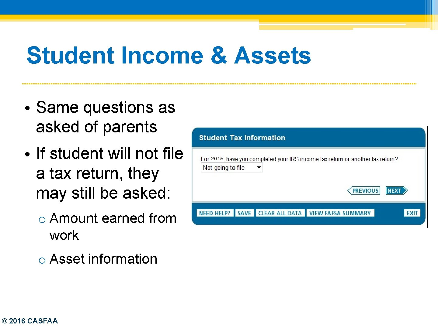 Student Income & Assets • Same questions as asked of parents • If student