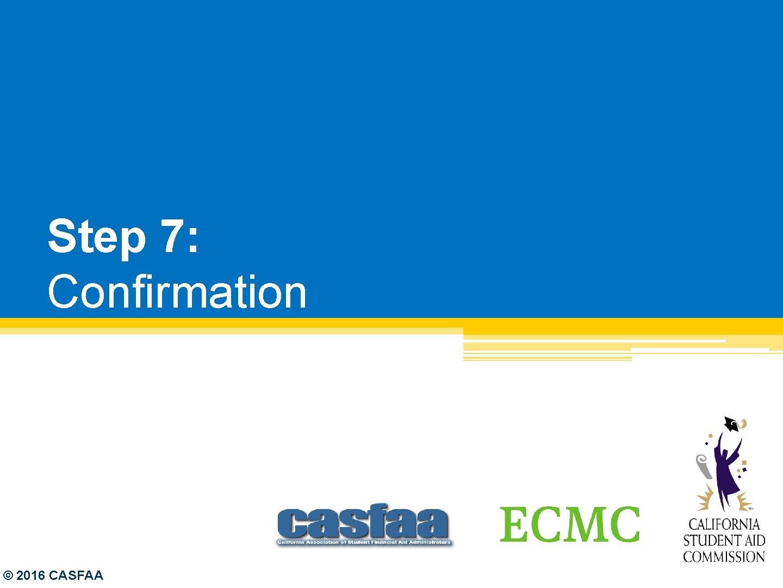 Step 7: Confirmation © 2016 CASFAA
