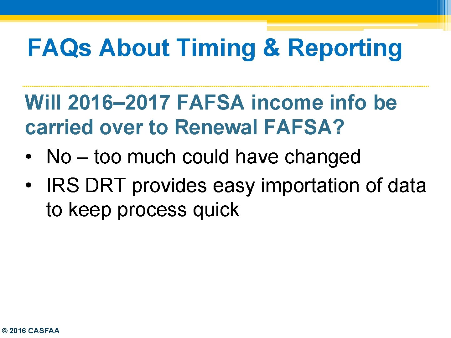 FAQs About Timing & Reporting Will 2016– 2017 FAFSA income info be carried over