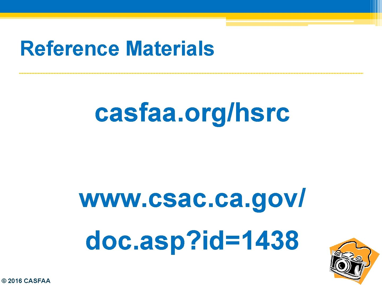 Reference Materials casfaa. org/hsrc www. csac. ca. gov/ doc. asp? id=1438 © 2016 CASFAA