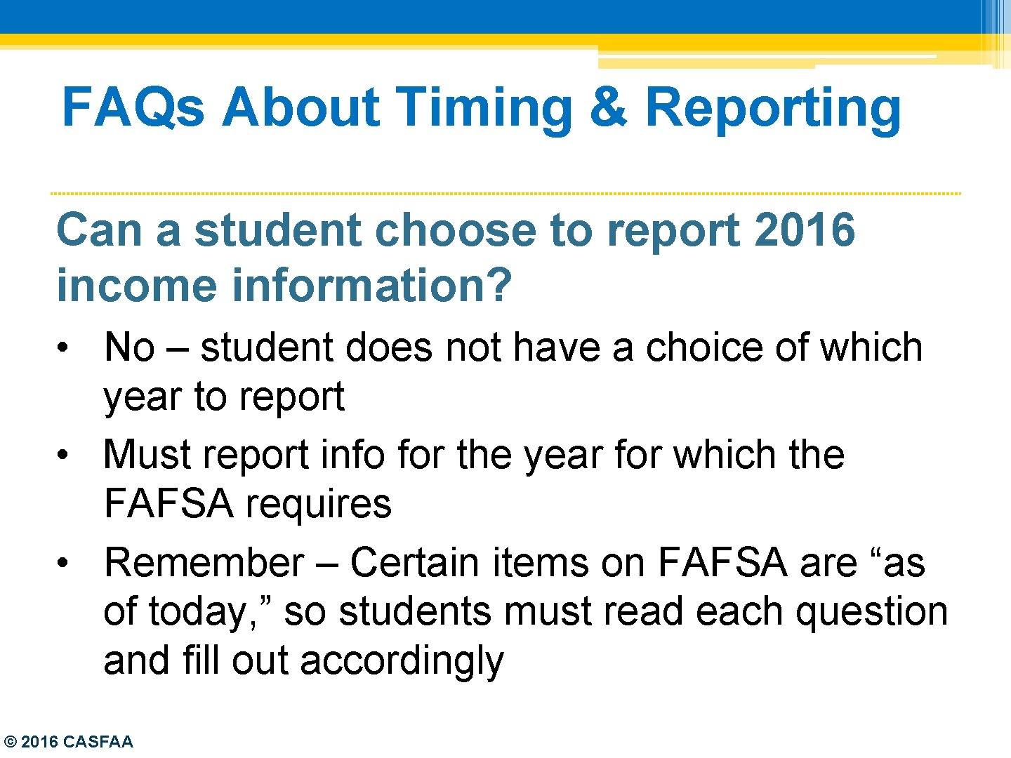 FAQs About Timing & Reporting Can a student choose to report 2016 income information?