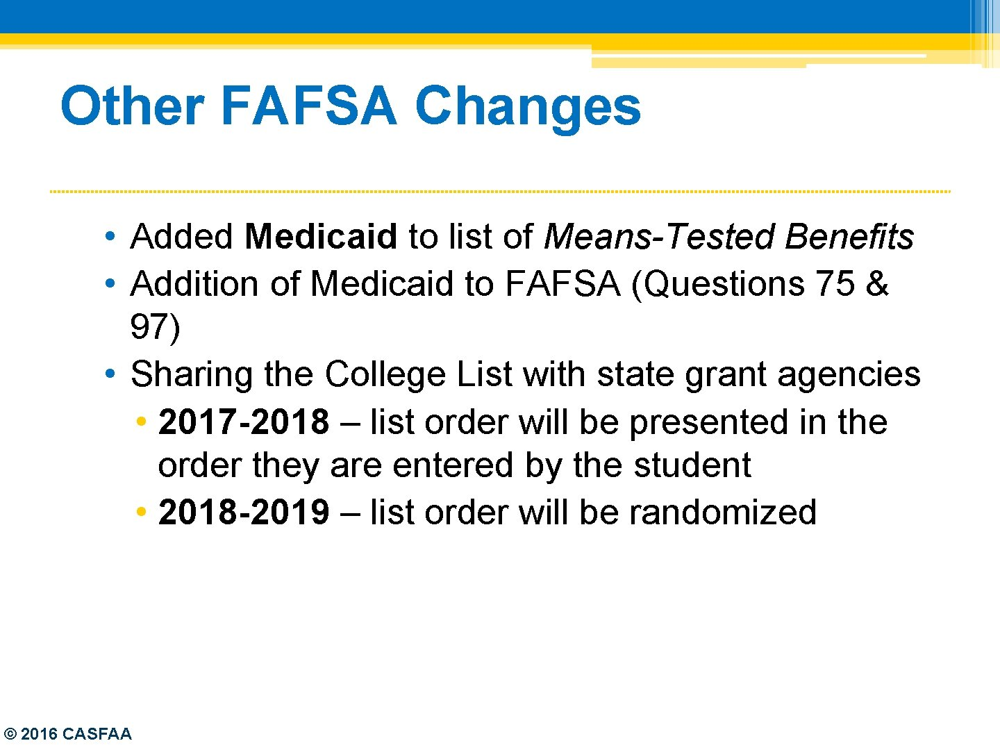 Other FAFSA Changes • Added Medicaid to list of Means-Tested Benefits • Addition of