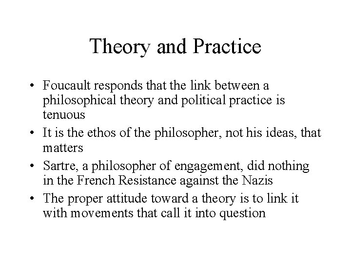 Theory and Practice • Foucault responds that the link between a philosophical theory and