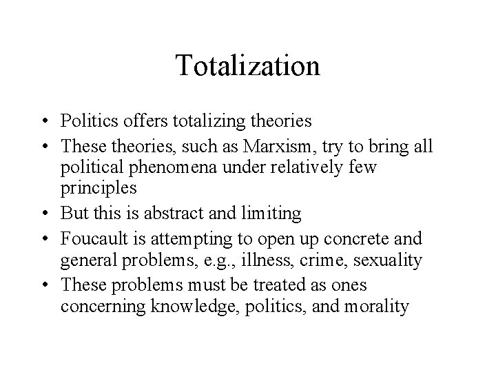 Totalization • Politics offers totalizing theories • These theories, such as Marxism, try to