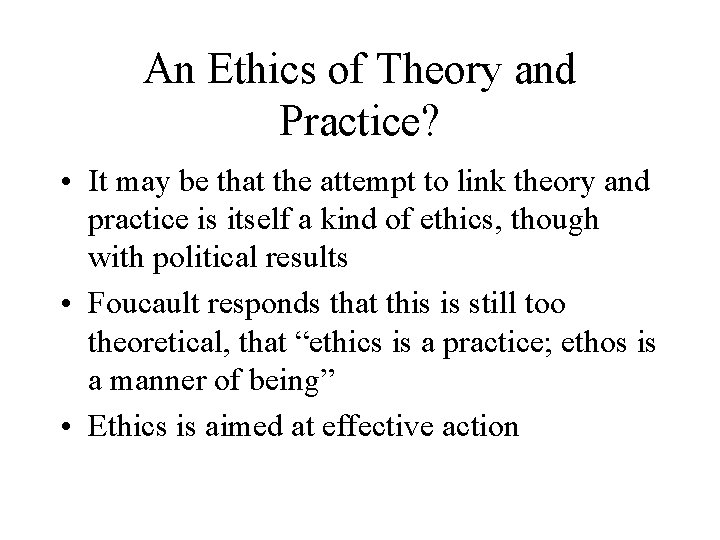 An Ethics of Theory and Practice? • It may be that the attempt to