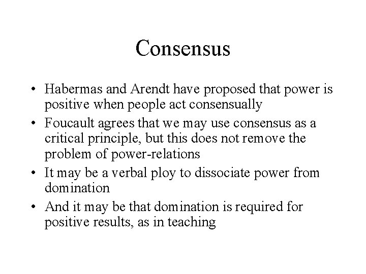 Consensus • Habermas and Arendt have proposed that power is positive when people act