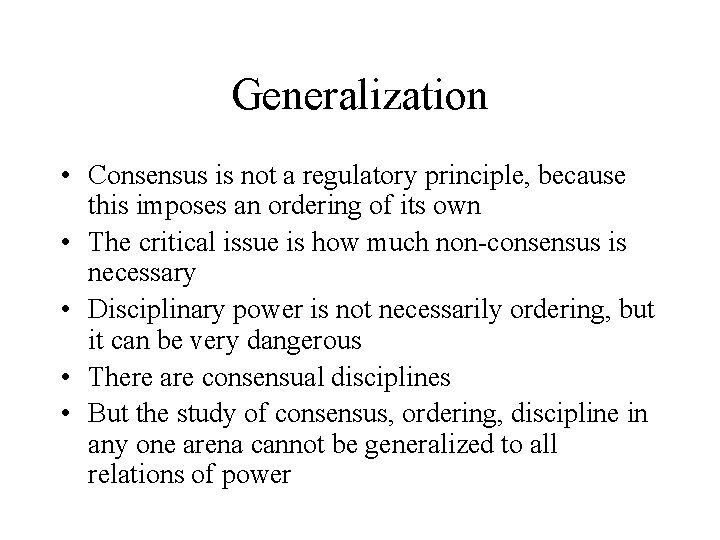 Generalization • Consensus is not a regulatory principle, because this imposes an ordering of