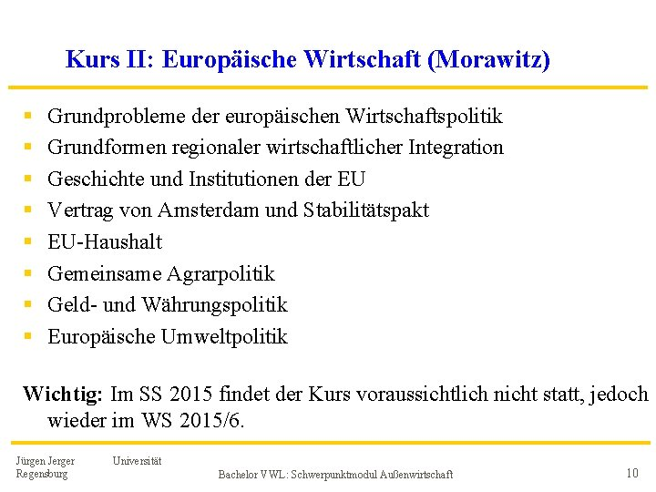 Kurs II: Europäische Wirtschaft (Morawitz) § § § § Grundprobleme der europäischen Wirtschaftspolitik Grundformen