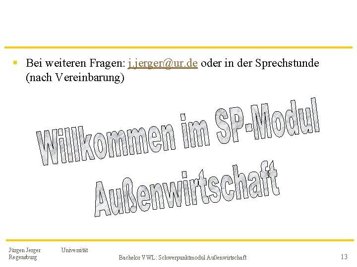 § Bei weiteren Fragen: j. jerger@ur. de oder in der Sprechstunde (nach Vereinbarung) Jürgen