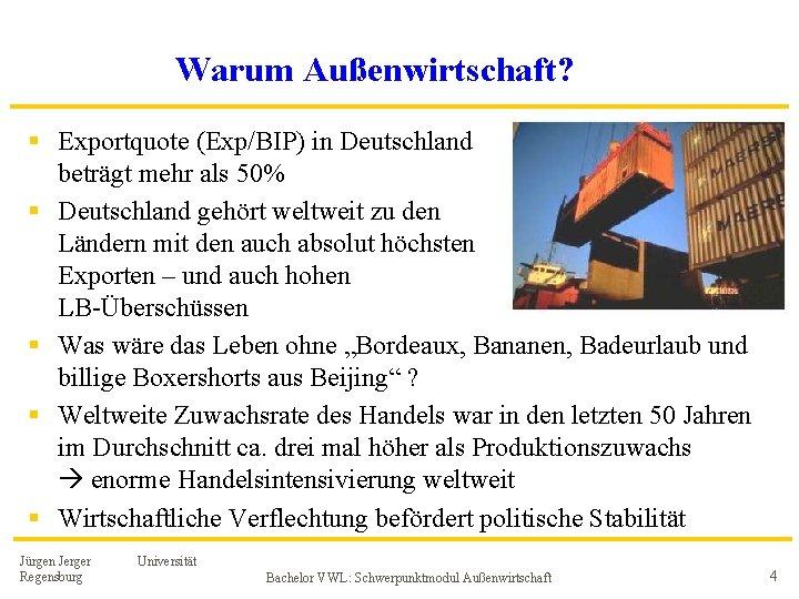 Warum Außenwirtschaft? § Exportquote (Exp/BIP) in Deutschland beträgt mehr als 50% § Deutschland gehört