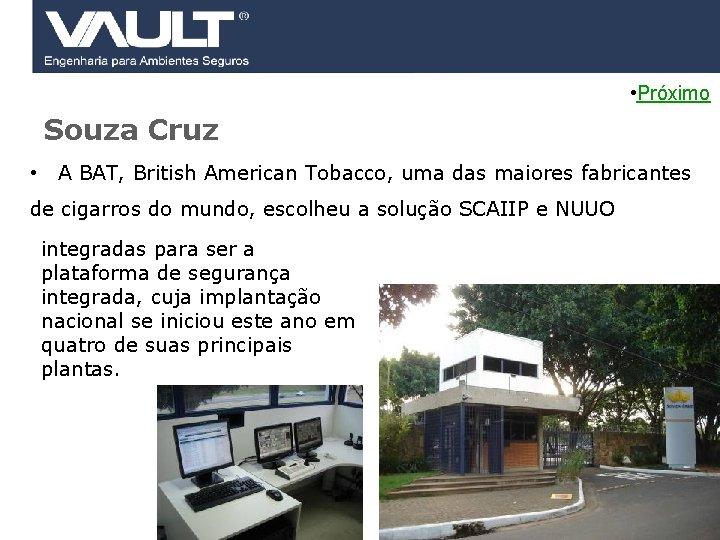 • Próximo Souza Cruz • A BAT, British American Tobacco, uma das maiores