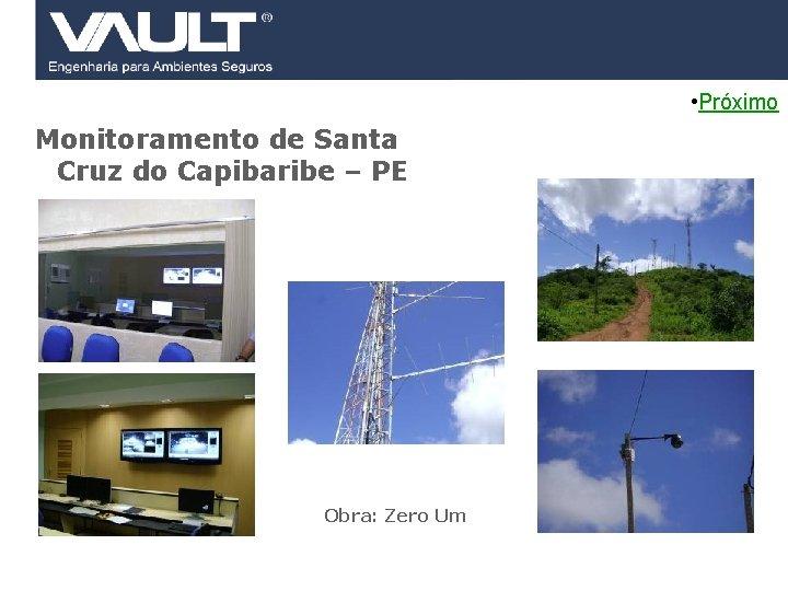 • Próximo Monitoramento de Santa Cruz do Capibaribe – PE Obra: Zero Um