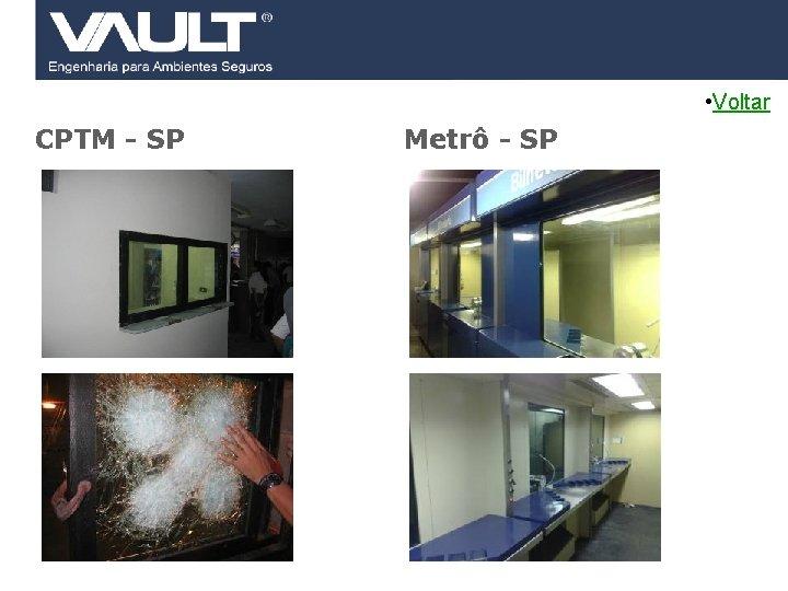• Voltar CPTM - SP 37 Access Control Metrô - SP © 2007