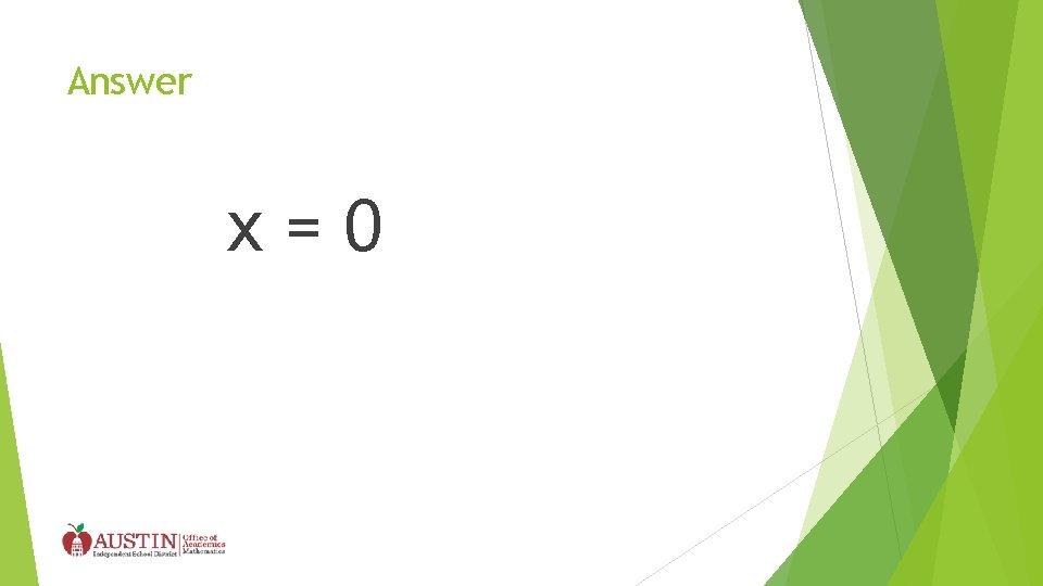 Answer x=0