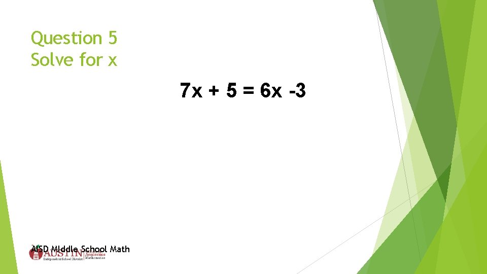 Question 5 Solve for x 7 x + 5 = 6 x -3 AISD
