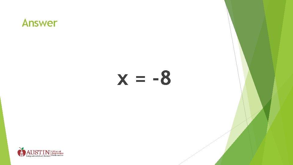Answer x = -8