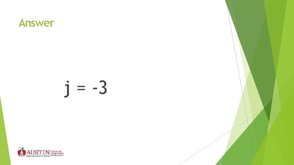 Answer j = -3