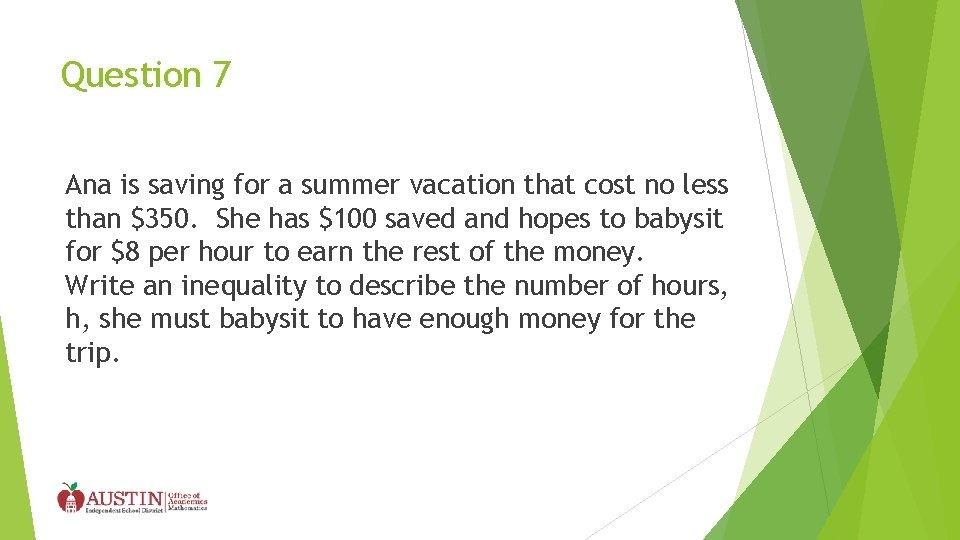 Question 7 Ana is saving for a summer vacation that cost no less than