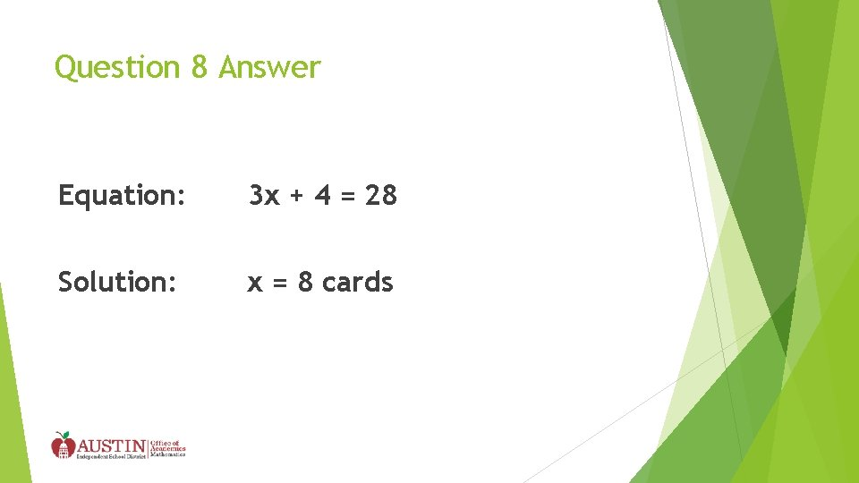 Question 8 Answer Equation: 3 x + 4 = 28 Solution: x = 8