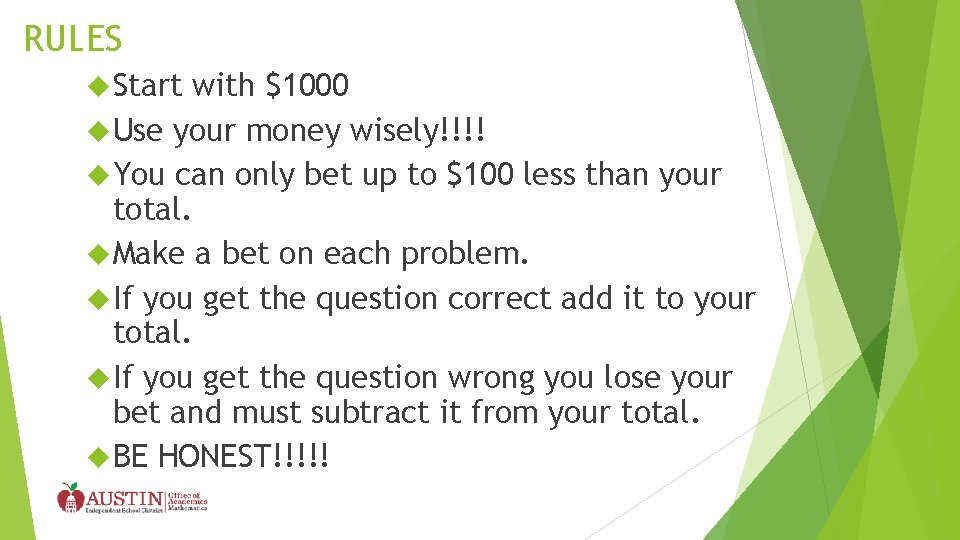 RULES Start with $1000 Use your money wisely!!!! You can only bet up to