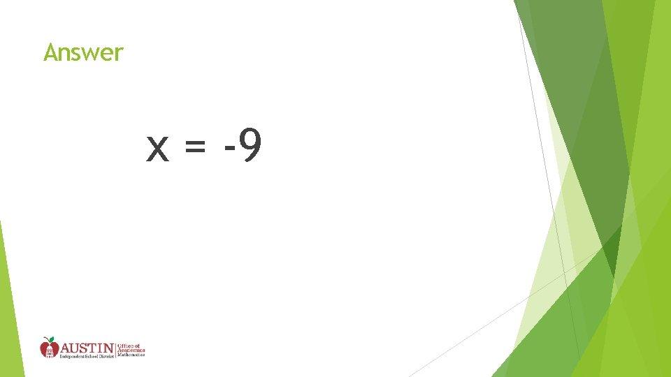 Answer x = -9
