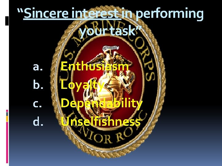 """""""Sincere interest in performing your task"""" a. b. c. d. Enthusiasm Loyalty Dependability Unselfishness"""