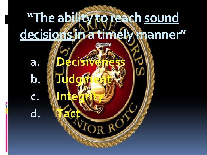 """""""The ability to reach sound decisions in a timely manner"""" a. b. c. d."""