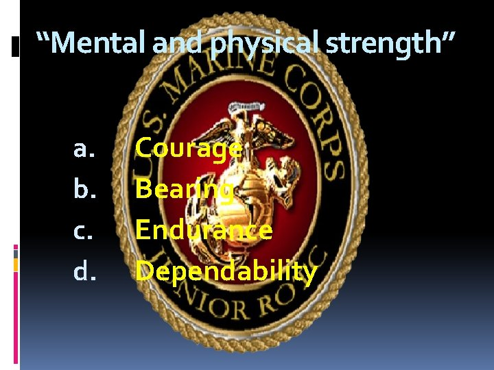 """""""Mental and physical strength"""" a. b. c. d. Courage Bearing Endurance Dependability"""