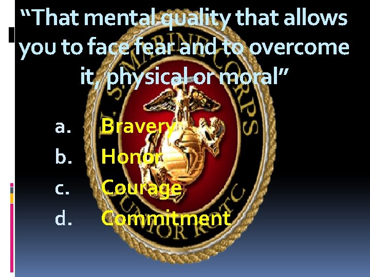 """""""That mental quality that allows you to face fear and to overcome it, physical"""
