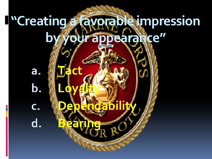 """""""Creating a favorable impression by your appearance"""" a. b. c. d. Tact Loyalty Dependability"""