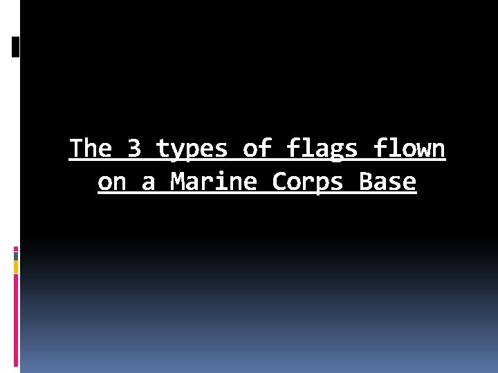The 3 types of flags flown on a Marine Corps Base