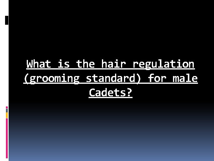 What is the hair regulation (grooming standard) for male Cadets?