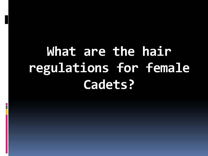 What are the hair regulations for female Cadets?