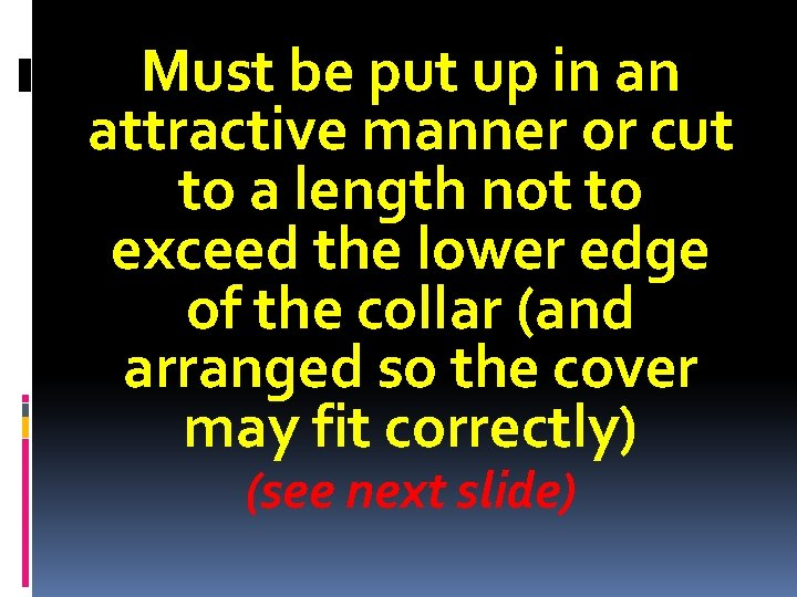 Must be put up in an attractive manner or cut to a length not