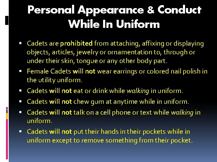 Personal Appearance & Conduct While In Uniform Cadets are prohibited from attaching, affixing or
