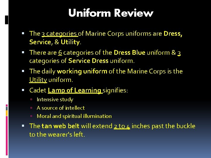 Uniform Review The 3 categories of Marine Corps uniforms are Dress, Service, & Utility.