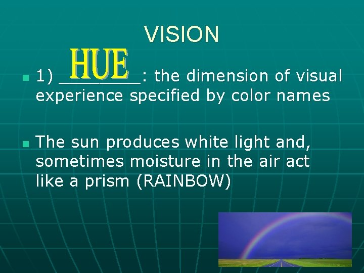 VISION n n 1) ____: the dimension of visual experience specified by color names