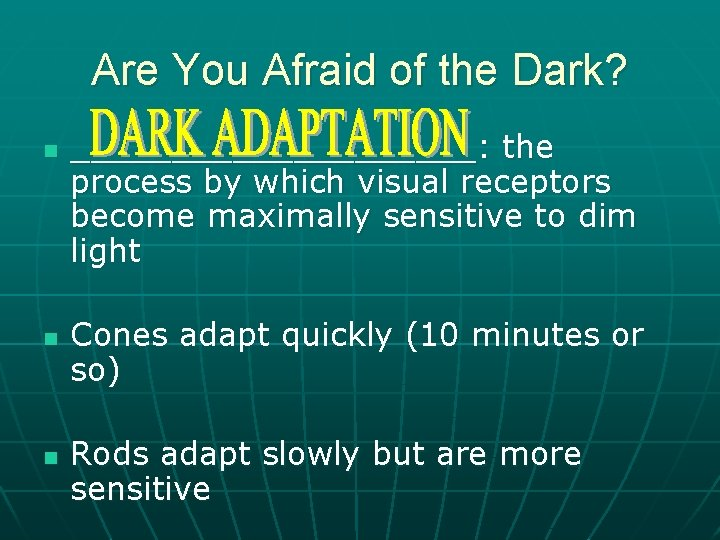 Are You Afraid of the Dark? n n n __________: the process by which