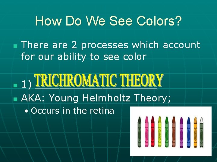 How Do We See Colors? n n n There are 2 processes which account