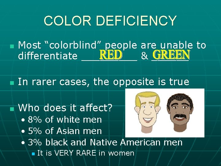 """COLOR DEFICIENCY n Most """"colorblind"""" people are unable to differentiate _____ & ______ n"""