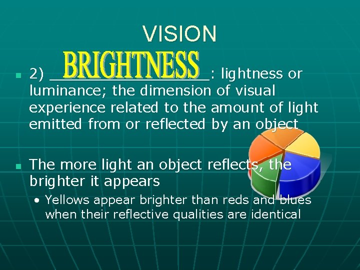 VISION n n 2) _________: lightness or luminance; the dimension of visual experience related