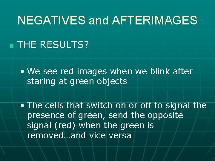 NEGATIVES and AFTERIMAGES n THE RESULTS? • We see red images when we blink
