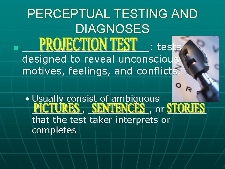 PERCEPTUAL TESTING AND DIAGNOSES n __________: tests designed to reveal unconscious motives, feelings, and