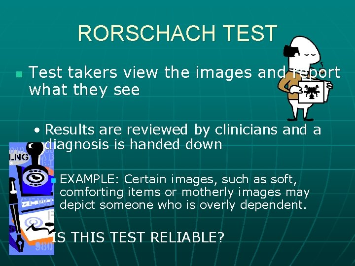 RORSCHACH TEST n Test takers view the images and report what they see •