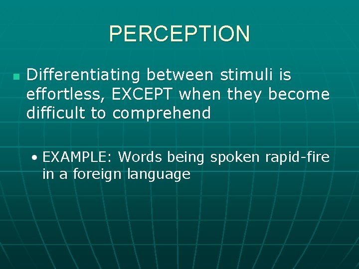 PERCEPTION n Differentiating between stimuli is effortless, EXCEPT when they become difficult to comprehend