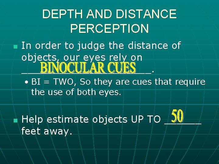 DEPTH AND DISTANCE PERCEPTION n In order to judge the distance of objects, our