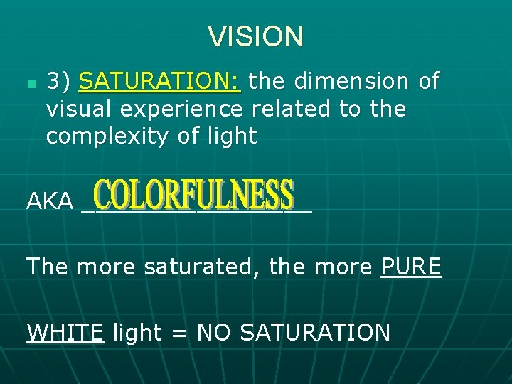 VISION n 3) SATURATION: the dimension of visual experience related to the complexity of