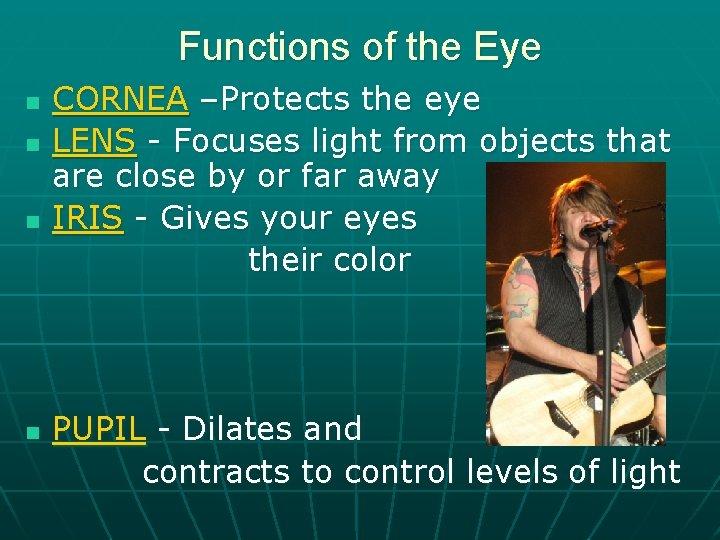 Functions of the Eye n n CORNEA –Protects the eye LENS - Focuses light