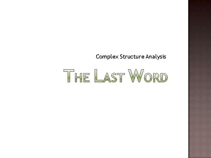 Complex Structure Analysis