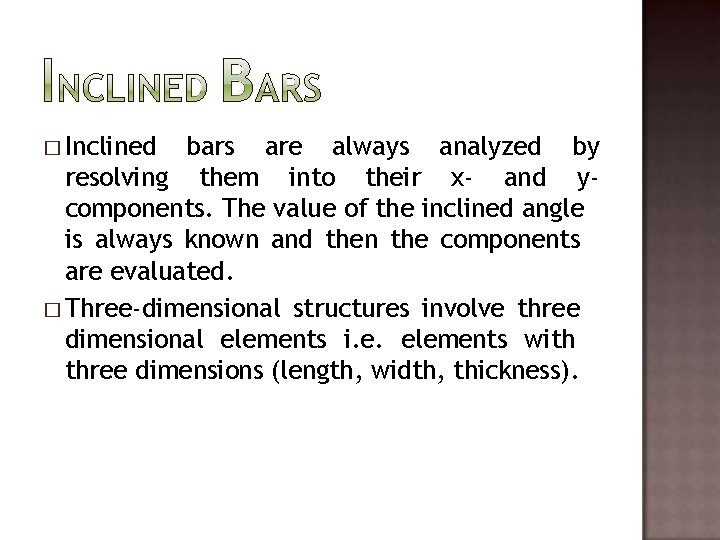 � Inclined bars are always analyzed by resolving them into their x- and ycomponents.